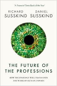 The Future of the Professions: How Technology Will Transform the Work of Human Experts Reprint Edition