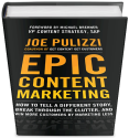 Epic Content Marketing by Joe Pulizzi | How to win customers on the Internet