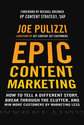 Epic Content Marketing by Joe Pulizzi | 7 Ways to Take the Media World by Storm