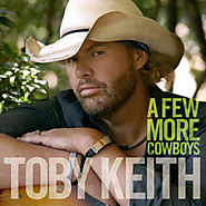 #7 Toby Keith - A Few More Cowboys (Up 3 Spots)