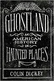 Best Nonfiction Books Coming Out in October 2016 | Ghostland: An American History in Haunted Places Hardcover – October 4, 2016