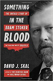 Best Nonfiction Books Coming Out in October 2016 | Something in the Blood: The Untold Story of Bram Stoker, the Man Who Wrote Dracula Hardcover – October 4, 2016