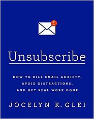 Best Nonfiction Books Coming Out in October 2016 | Unsubscribe: How to Kill Email Anxiety, Avoid Distractions, and Get Real Work Done Paperback – October 4, 2016