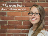 Content Marketing Articles & Posts | 7 Reasons Brand Journalism Works