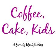 Coffee, Cake, Kids - A Family Lifestyle Blog