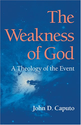 The Weakness of God: A Theology of the Event (Indiana Series in the Philosophy of Religion): John D. Caputo: 97802532...