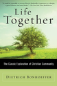 Life Together: The Classic Exploration of Faith in Community: Zondervan: 9780060608521: Amazon.com: Books