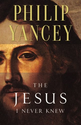 The Jesus I Never Knew: Philip Yancey: 9780310219231: Amazon.com: Books