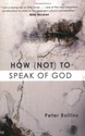 How (Not) to Speak of God: Peter Rollins: 9781557255051: Amazon.com: Books