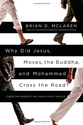 25 Books Every Christian Should Read | Why Did Jesus, Moses, the Buddha, and Mohammed Cross the Road?: Christian Identity in a Multi-Faith World: Brian D. M...