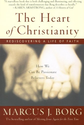 The Heart of Christianity: Rediscovering a Life of Faith: Marcus J. Borg: 9780060730680: Amazon.com: Books