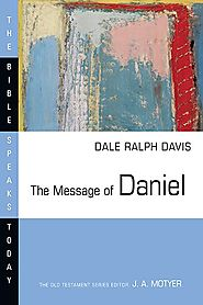 The Message of Daniel (BST) by Dale Ralph Davis