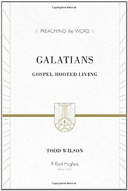 Galatians (Preaching the Word) by Todd Wilson