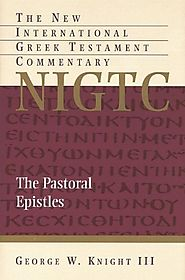 The Pastoral Epistles (NIGTC) by George W. Knight III