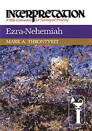 Ezra-Nehemiah (Interpretation) by Mark A. Throntveit