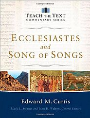 Ecclesiastes and Song of Songs (Teach the Text) by Edward M. Curtis