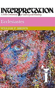 Ecclesiastes (Interpretation) by William P. Brown