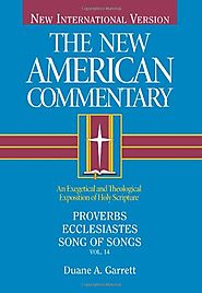 Proverbs, Ecclesiastes, Song of Songs (NAC) by Duane A. Garrett