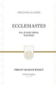Ecclesiastes (Preaching the Word) by Philip Graham Ryken