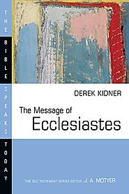 The Message of Ecclesiastes (BST) by Derek Kidner
