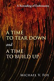 A Time to Tear Down and a Time to Build Up by Michael V. Fox