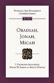 Obadiah, Jonah and Micah (TOTC) by T. Desmond Alexander, David W. Baker, and Bruce Waltke