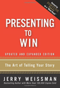Presenting to Win: The Art of Telling Your Story - Jerry Weissman