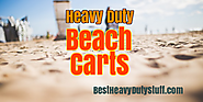 Best Heavy Duty Beach Carts and Wagons - Reviews for 2017 (with image) · HeavyDuty