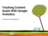 Content Jam 2013 Presentations | Keidra Chaney: Tracking Content Goals with Google Analytics