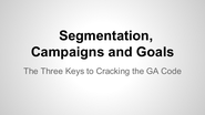 Content Jam 2013 Presentations | James Ellis: Segmentation, Campaigns and Goals: The Three Keys to Cracking the GA Code
