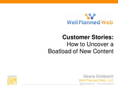 Content Jam 2013 Presentations | Deana Goldasich: Customer Stories: How to Uncover a Boatload of New Content