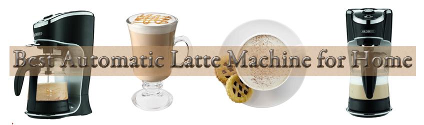 best automatic latte machine for home