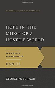 Daniel: Hope in the Midst of a Hostile World