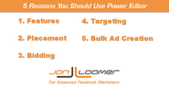 Top 5 Post on Facebook Power Editor | 5 Reasons You Should Use Power Editor to Create Facebook Ads