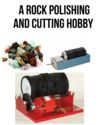 Rock Polishing Cutting Hobby | A Rock Polishing And Cutting Hobby Equipment Guide