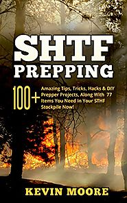 SHTF Prepping:: 100+ Amazing Tips, Tricks, Hacks & DIY Prepper Projects, Along With 77 Items You Need In Your STHF St...