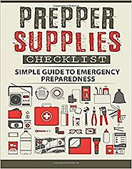 Prepper Supplies Checklist: A Simple Guide to Emergency Preparedness Paperback – May 3, 2017