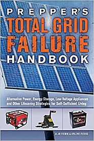 Prepper's Total Grid Failure Handbook: Alternative Power, Energy Storage, Low Voltage Appliances and Other Lifesaving...