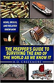 The Prepper's Guide to Surviving the End of the World, as We Know It: Gear, Skills, and Related Know-How Paperback – ...