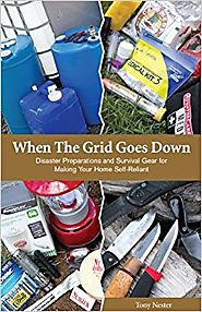 When The Grid Goes Down, Disaster Preparations and Survival Gear For Making Your Home Self-Reliant Paperback – Januar...