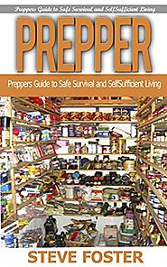Prepper: Preppers Guide to Safe Survival and Self Sufficient Living (survival books, survivalism, prepping, off grid,...