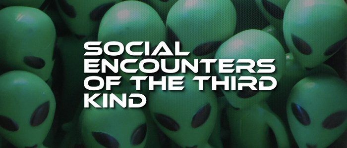 Headline for Social Encounters of The Third Kind