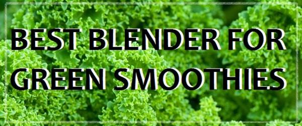 Headline for Best Blender for Green Smoothies