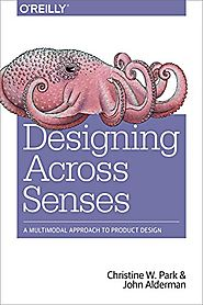 Designing Across Senses: A Multimodal Approach to Product Design (2018)