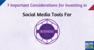 7 Important Considerations for Investment in Social Media Tools for Business