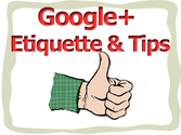 Basic Etiquette & Some Tips for Google+ users How to...