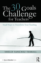 Publications by Shelly Sanchez Terrell | The 30 Goals Challenge for Teachers: Small Steps to Transform Your Teaching (Paperback) - Routledge