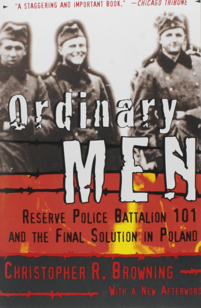 Ordinary Men : Reserve Police Battalion 101 and the Final Solution in Poland by Christopher Browning