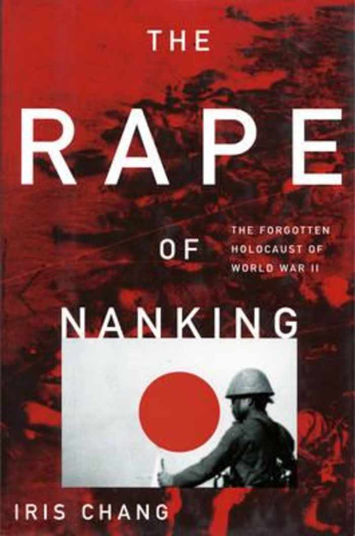 The Rape of Nanking : The Forgotten Holocaust of World War II by Iris Chang