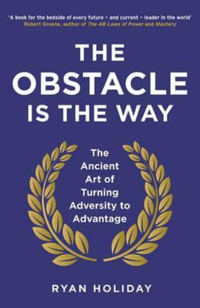 The Obstacle is the Way : The Ancient Art of Turning Adversity to Advantage (2014)